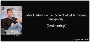 School districts in the US don't adopt technology very quickly. - Reed ...