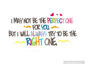 quote-i-may-not-be-the-perfect-one-for-you-but-i-will-always-try-to-be ...