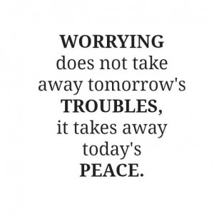 ... trouble, it takes away todays peace ~ inspirational quotes pictures