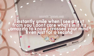 instantly smile when I see a text from you, I don't care what's in ...