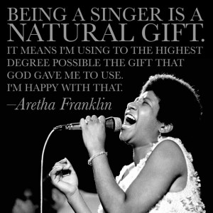 Being a singer is a natural gift. It means I'm using to the highest ...