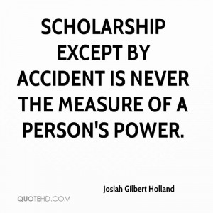 Scholarship except by accident is never the measure of a person's ...