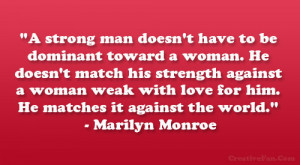strong man doesn't have to be dominant toward a woman. He doesn ...