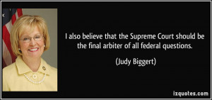 also believe that the Supreme Court should be the final arbiter of ...