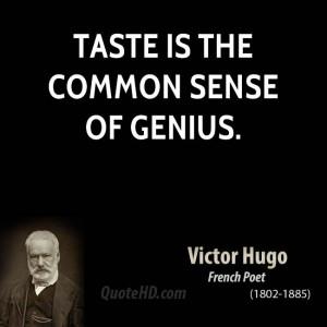 Taste is the common sense of genius.