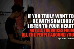 If you truly want to be with somebody listen your heart, not all the ...
