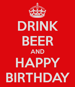 birthday beer what a happy birthday beer have a keep calm and drink ...