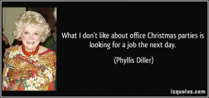 What I don't like about office Christmas parties is looking for a job ...