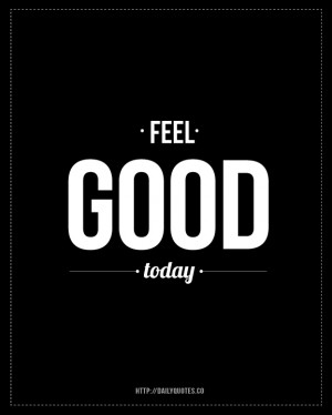 Feel Good Today - Motivational quote