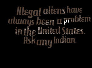 Quotes Picture: illegal aliens have always been a problem in the ...