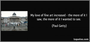 My love of fine art increased - the more of it I saw, the more of it I ...