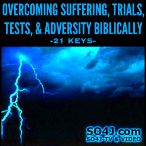 21 Keys to Overcoming Suffering, Trials, Tests, Adversity Biblically ...