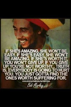 Dating advice. Love this Bob Marley quote!