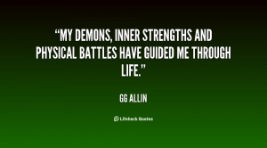 My demons, inner strengths and physical battles have guided me through ...