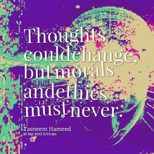 Quotes Picture: thoughts could change, but morals and ethics must ...