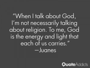 When I talk about God, I'm not necessarily talking about religion. To ...