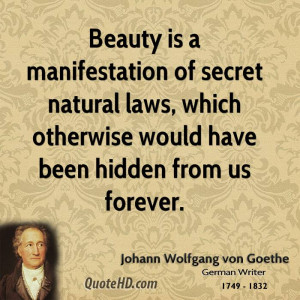 Beauty is a manifestation of secret natural laws, which otherwise ...