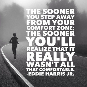 ... zone, hmm….must think about this quote move out of your comfort zone