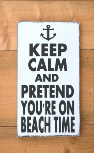 _sign_anchor_wall_art_keep_calm_pretend_on_at_the_beach_time_signs ...