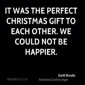 Garth Brooks - It was the perfect Christmas gift to each other. We ...