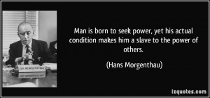 Man is born to seek power, yet his actual condition makes him a slave ...