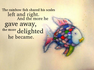 fish shared his scales left and right. And the more he gave away ...
