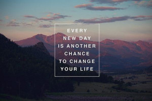 ... New Day Is Another Chance To Change Your Life ~ Inspirational Quote