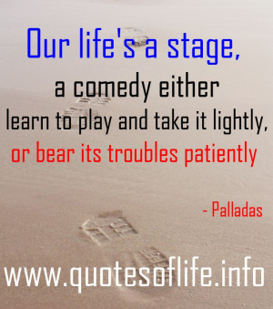 May 2, 2013 670 × 759 Our life's a stage, a comedy either learn to ...