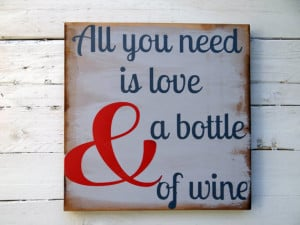 Love Wine Quotes All you need is love and a