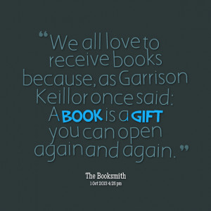Quotes Picture: we all love to receive books because, as garrison ...