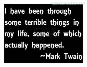 Have Been Through Some Terrible Things- Mark Twain