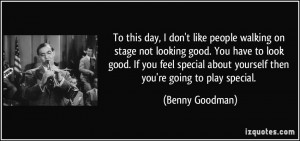 ... not-looking-good-you-have-to-look-good-if-you-benny-goodman-73362.jpg