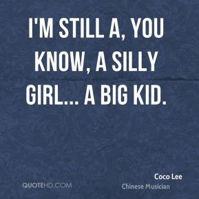 coco lee quotes i m still a you know a silly girl a big kid coco lee