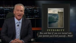 Bill Maher's inspirational quotes!