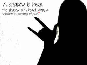 shadow is here.The shadow with heart. And, a shadow is coming of sun