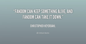 quote-Christopher-Heyerdahl-fandom-can-keep-something-alive-and-fandom ...