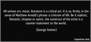 All serious art, music, literature is a critical act. It is so ...