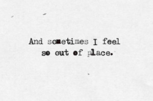 loneliness, out of place, quote, sad, sometimes, thoughts