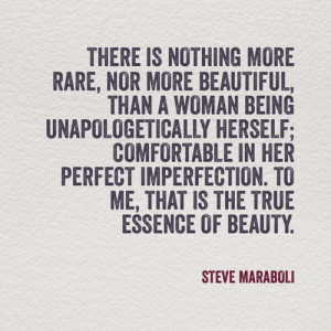 There is nothing more rare, nor more beautiful, than a woman being ...