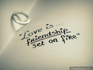 Quote love is friendship set on fire