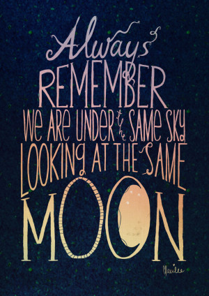 Always remember we are under the same sky looking at the same moon, by ...