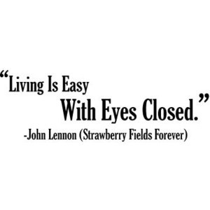 Living Is Easy With Eyes Closed - John Lennon & Beatles Quotes