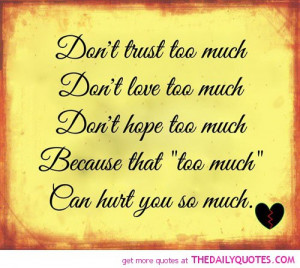 Dont trust Too Much Life quotes Sayings Pictures Quotes And Sayings ...