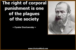The right of corporal punishment is one of the plagues of the society ...