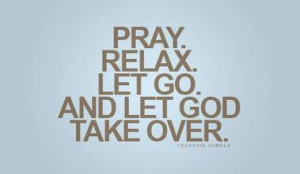 Pray. Relax. Let Go. And Let God Take Over