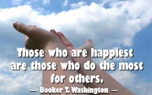 Great Charity Quote by Booker T. Washington - Those who are Happiest ...