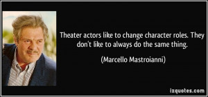 Theater actors like to change character roles. They don't like to ...