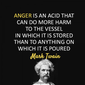 Anger Is An Acid That Can Do More Harm To The Vessel - Anger Quote