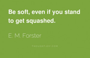 ... squashed.   Thoughtjoy #courage #kindness #compassion #love #quotes