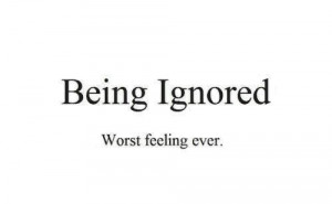 Quotes Pictures List: Being Ignored Quotes